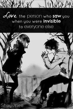 Aime la personne qui t'a vu quand tu étais invisible à tout le monde