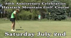 Haystack Mountain Golf Course 50th Anniversary Celebration! Saturday, July 2nd  Haystack Mountain Golf Course is hosting their 50th Anniversary with Golf, Burgers, Beer, and Games. A round of golf is only $5 all day Saturday July 2nd and stick around for food and games in the evening. Food will be served from 1-6pm and games will be played from 3-5pm. It will be fun for the whole family, come check it out!