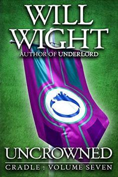 Get Book Uncrowned (Cradle Book 7) Author Will Wight, #Kindle #BookAddict #BookPhotography #PopBooks #Fiction #EBooks #Bookshelf #Suspense #Nonfiction