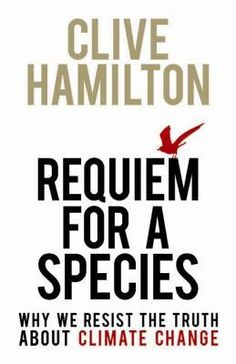 Clive Hamilton - Requiem For A Species: Why We Resist The Truth About Climate Change