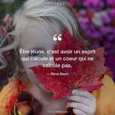 """René Bazin """"Être jeune, c'est avoir un esprit qui calcule et un coeur qui ne calcule pas."""""""