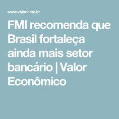 FMI recomenda que Brasil fortaleça ainda mais setor bancário | Valor Econômico