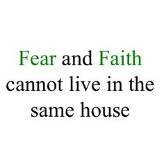 Fear and Faith cannot live in the same house. So starve your fear and start feeding you faith in yourself