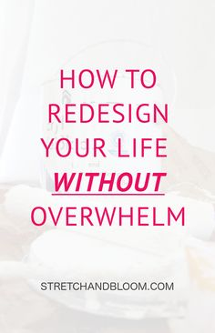 Just like remodeling your house, redesigning your life can be overwhelming. This article shares the secret to reinvent yourself without overwhelm.  It may have to do with the law of attraction.