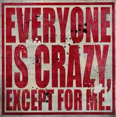 Everyone is Crazy Except for Me - 24 x 24 Inch Edition by Denial. Quotes And Notes, Street Artists, Denial, First Names, Funny Photos, Ads, Messages, Eye Candy, Fanny Pics
