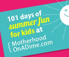 101 Days of Summer Fun for the Kids! (Not the same old ideas--paper plate sun catchers, cloud dough, solar s'mores, homemade fizzy sidewalk chalk, more.)