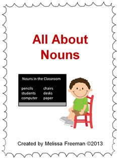This package contains 8 worksheets that can be used to introduce nouns to your primary students. The pages included are:  What Is a Noun? (circle them in the sentences) Noun Sort (cut and paste) Proper vs. Common Nouns worksheet Make Me Proper (make common nouns proper) Plural Nouns (3 pages where students can practice making nouns with different endings plural (nouns ending with s, ch, sh, x, f, fe, oo, vowel+y, and consonant + y) Irregular Nouns (eg. woman = women)