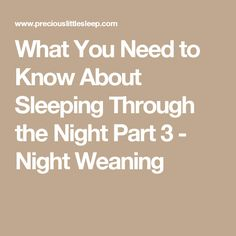 What You Need to Know About Sleeping Through the Night Part 3 - Night Weaning