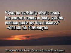Quotes about Dozens. Browse famous Dozens quotes and sayings by the thousands and rate/share your favorites! Michel De Montaigne, Sayings, Quotes, Quotations, Lyrics, Quote, Shut Up Quotes, Idioms, Proverbs