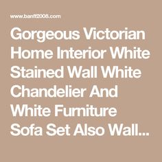 Gorgeous Victorian Home Interior White Stained Wall White Chandelier And White Furniture Sofa Set Also Wall Photos Decor Antique Wall Mirror Elegant Victorian Home Interiors for Your Modern Home Interior how to decorate a victorian home modern victorian homes decorating ideas paint colors    Banff2008