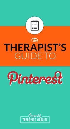 The Therapist's Guide to Pinterest: how to use Pinterest to market your therapy practice