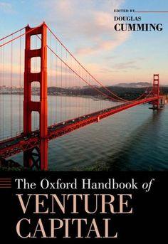 The Oxford Handbook of Venture Capital edited by Douglas Cumming