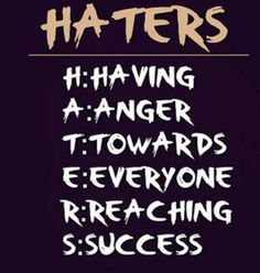 Having anger towards everyone reaching success - is this you? #hatersgonnahate