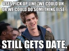 He would have pulled me with that line.  I loved him in the Amazing Spiderman.