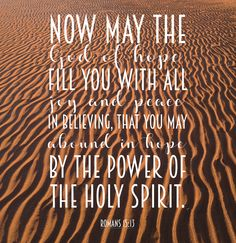 Now may the God of hope fill you with all joy and peace in believing, that you may abound in hope by the power of the Holy Spirit. ~Romans 15:13 Hope. Joy. Peace. Isn't it interesting that these…