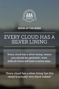 "English #idiom ""every cloud has a silver lining"" means to be optimistic, because even difficult times will lead to better days."