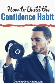 Habits are why confident people are most comfortable being confident and people who lack confidence are most comfortable being unconfident. Get tips to build confidence the right way. http://www.developgoodhabits.com/confidence-habit/