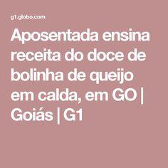 Aposentada ensina receita do doce de bolinha de queijo em calda, em GO | Goiás | G1