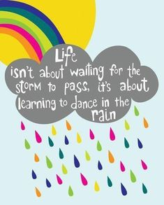 Life isn't about waiting for the storm to pass, it's about learning to dance in the rain. thedailyquotes.com