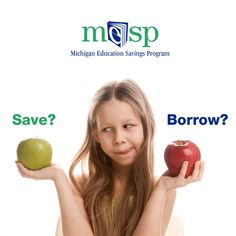Every dollar you can pay for school upfront can equal more than two dollars your son or daughter won't need to repay in student loans down the road. Saving is always the most cost-effective way to pay for college. Learn more at MIsaves.com