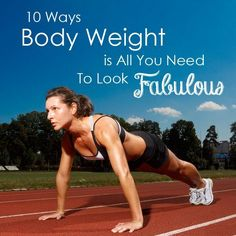 10 Ways Body Weight is All You Need to Look Fabulous #bodyweight