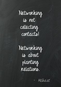 Networking  is not   collecting   contacts!    Networking  is about  planting  relations. http://www.networkfinder.cc/tag/english