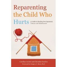 Reparenting the Child Who Hurts: A Guide to Healing Developmental Trauma and Attachments - Supposed to be fabulous! Can't wait to get my hands on it!