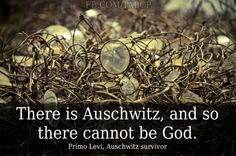 Auschwitz convinced me there was no god.