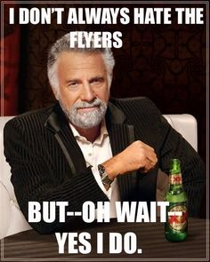 I don't always hate the Flyers; But--oh wait, yes I do.
