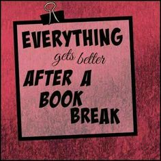 Everything gets better after a book break