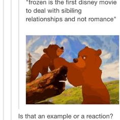Besides brother bear, other films such as Lilo and Stich did and awesome job of displaying a sibling relationship