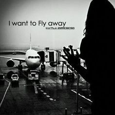 sometimes as a Pilots wife , I want to fly away.