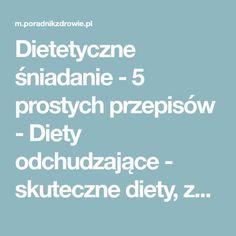 Dietetyczne śniadanie - 5 prostych przepisów - Diety odchudzające - skuteczne diety, zdrowe odchudzanie, popularne diety, jak schudnąć, porady dietetyczne - poradnikzdrowie.pl