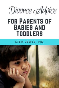 Divorce Advice for Parents of Babies and Toddlers