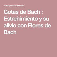 Gotas de Bach : Estreñimiento y su alivio con Flores de Bach