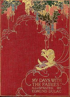 """What an amazing book cover, I so love the gold on red.  """"My days with the Fairies"""" Book cover illustrated by Edmund Dulac"""