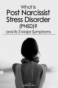What Is Post-Narcissist Stress Disorder (PNSD)? and its 3 Major Symptoms - https://themindsjournal.com/post-narcissist-stress-pnsd/