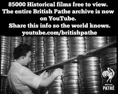 85,000 historical films free to view.  The entire British Pathe archive is now on YouTube.  Share this info.  http://youtube.com/britishpathe