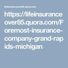https://lifeinsuranceover85.quora.com/Foremost-insurance-company-grand-rapids-michigan