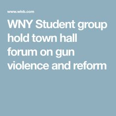 WNY Student group hold town hall forum on gun violence and reform
