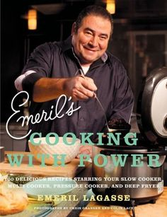 """Emeril's Cooking with Power: 100 Delicious Recipes Starring Your Slow Cooker, Multi Cooker, Pressure Cooker, and Deep Fryer"" 