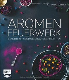Aromenfeuerwerk: Gerichte mit Gewürzen, Kräutern und Früchten: Amazon.de: Katharina Küllmer: Bücher