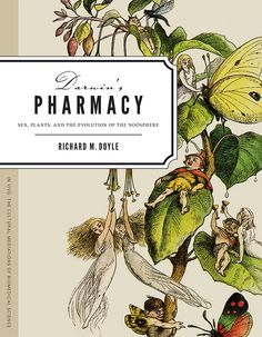 ... 'Darwin's Pharmacy' is written by Professor of English, science, technology and society, at Pennsylvania State University, Richard M. Doyle.