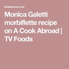 Monica Galetti morbiflette recipe on A Cook Abroad | TV Foods