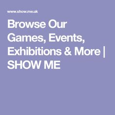 Browse Our Games, Events, Exhibitions & More | SHOW ME