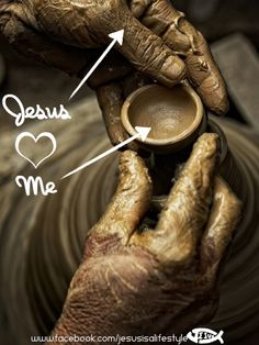 He is the Potter.........I am the clay......mold me and make me after Thy will.......while I am waiting....yielded and still......