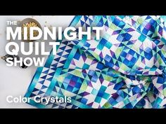 King-Size Color Crystals Quilt | Midnight Quilt Show with Angela Walters - YouTube