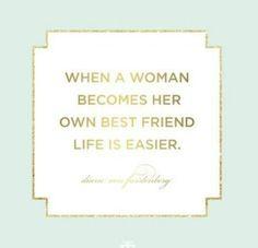 https://quotesstory.com/good-quotes/friendship-quotes/friendship-quotes-when-a-woman-becomes-her-own-best-friend-life-is-easier-diane-von-furstenbur/ #FriendshipQuotes