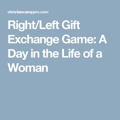 Right/Left Gift Exchange Game: A Day in the Life of a Woman
