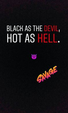 Black as the devil hot as hell Funny Attitude Quotes, Badass Quotes, Sarcastic Quotes, Funny Quotes, Qoutes, Mixed Feelings Quotes, Mood Quotes, Quotes Motivation, Twisted Quotes